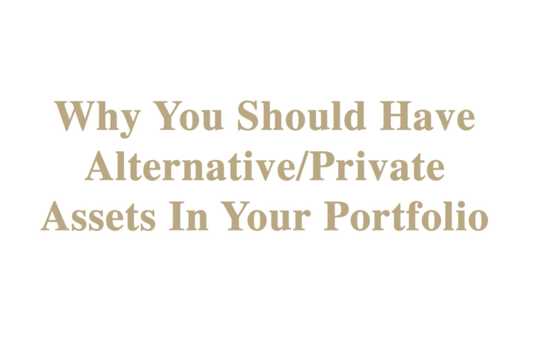 Why You Should Have Alternative/Private Assets In Your Portfolio